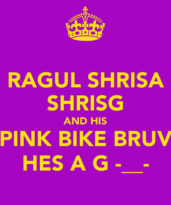 RAGUL SHRISA SHRISG AND HIS PINK BIKE BRUV HES A G -__-
