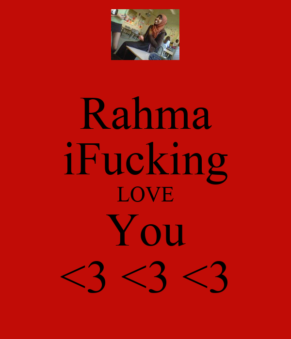Rahma iFucking LOVE You <3 <3 <3