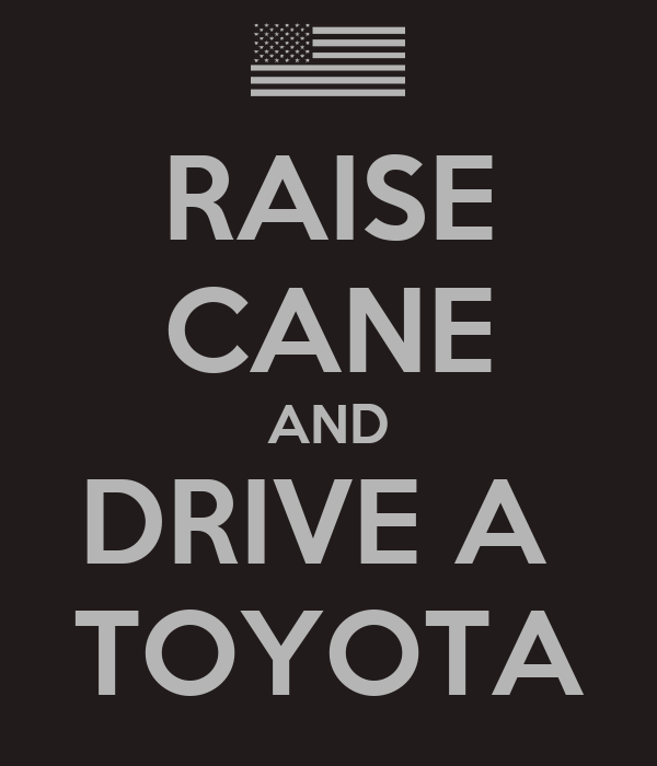 RAISE CANE AND DRIVE A  TOYOTA