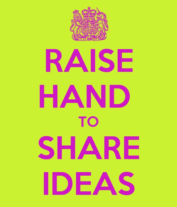 RAISE HAND  TO SHARE IDEAS