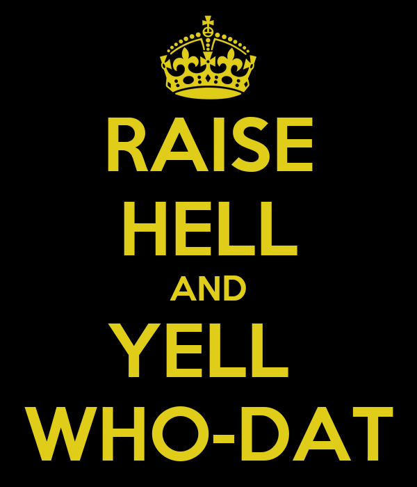 RAISE HELL AND YELL  WHO-DAT