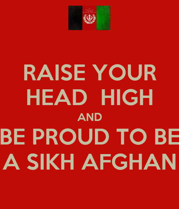 RAISE YOUR HEAD  HIGH AND BE PROUD TO BE A SIKH AFGHAN