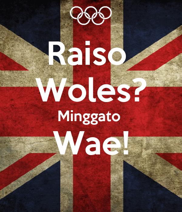 Raiso  Woles? Minggato  Wae!