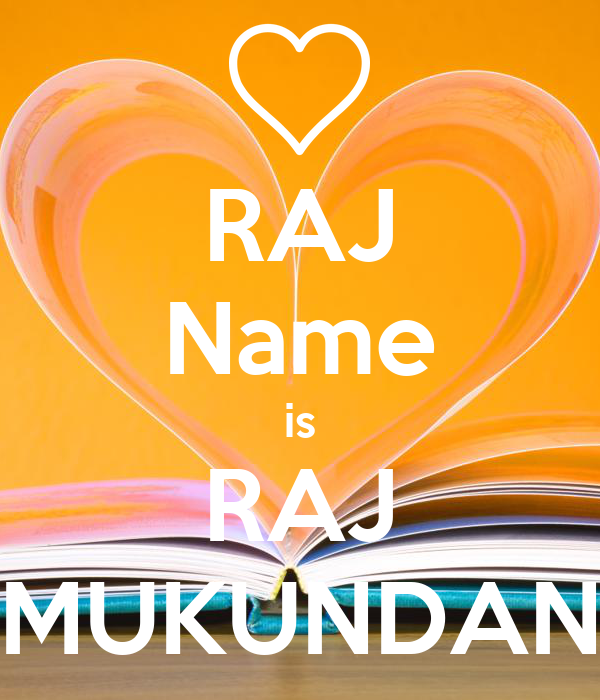 RAJ Name is RAJ MUKUNDAN