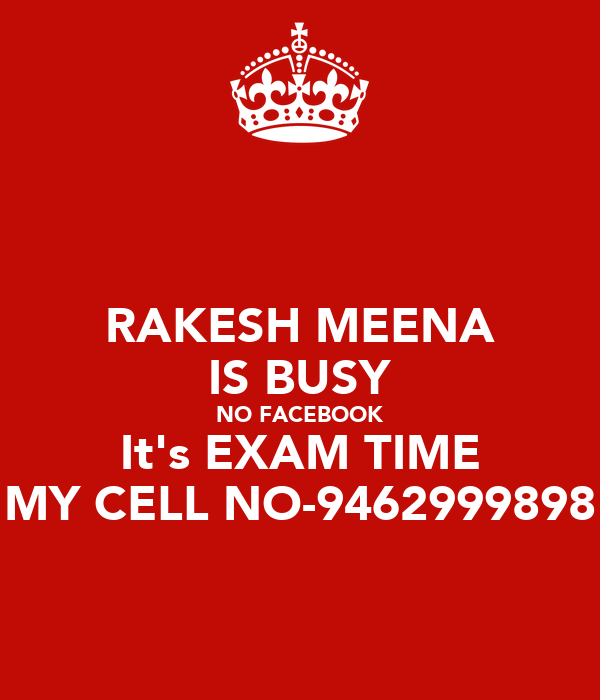 RAKESH MEENA IS BUSY NO FACEBOOK It's EXAM TIME MY CELL NO-9462999898