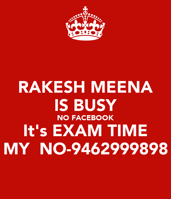 RAKESH MEENA IS BUSY NO FACEBOOK It's EXAM TIME MY  NO-9462999898