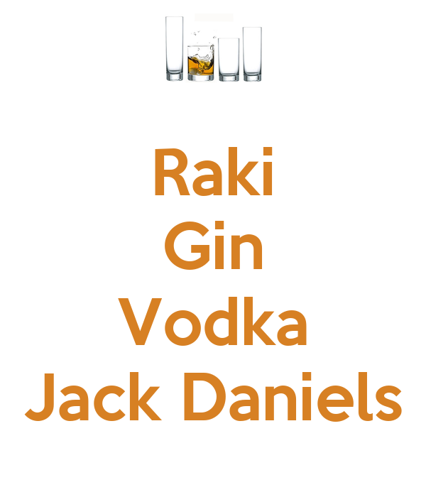 Raki Gin  Vodka Jack Daniels