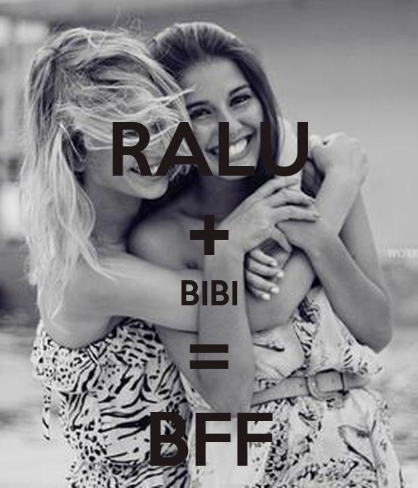 RALU + BIBI = BFF