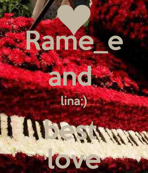 Rame_e and  lina;) best  love