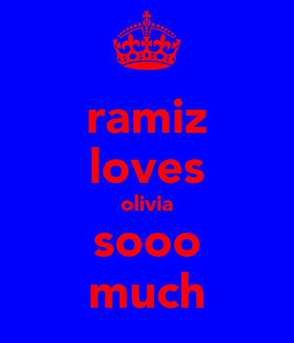 ramiz loves olivia sooo much