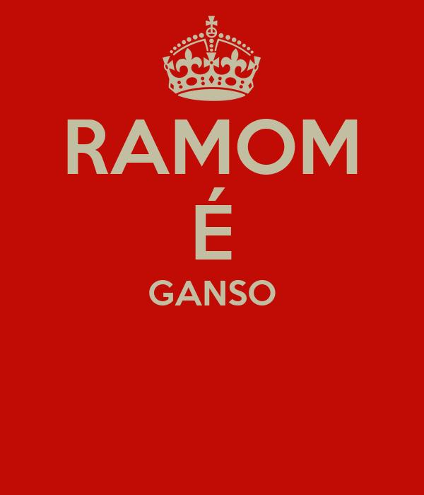 RAMOM É GANSO