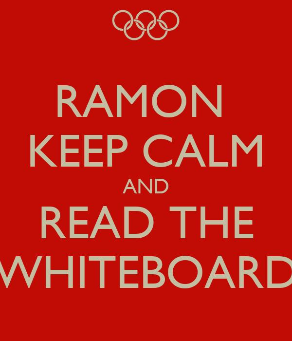 RAMON  KEEP CALM AND READ THE WHITEBOARD