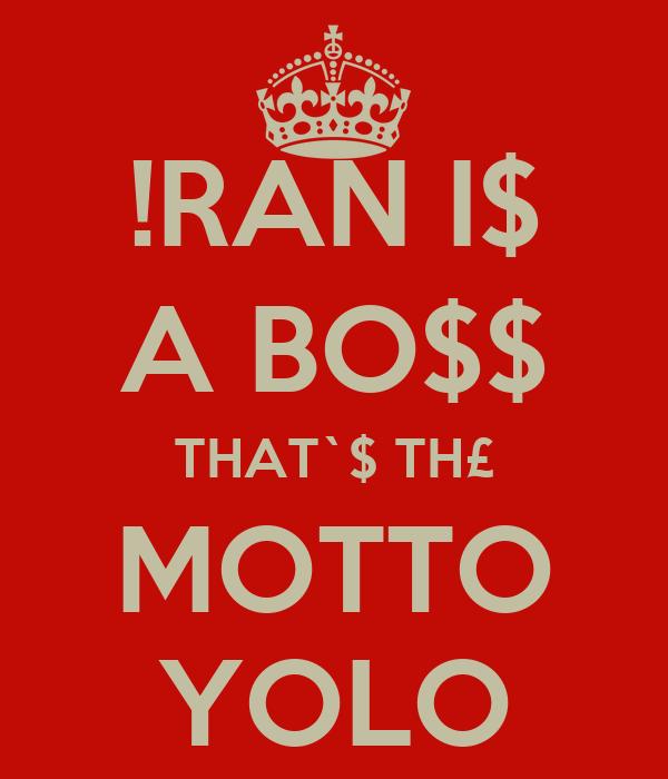 !RAN I$ A BO$$ THAT`$ TH£ MOTTO YOLO