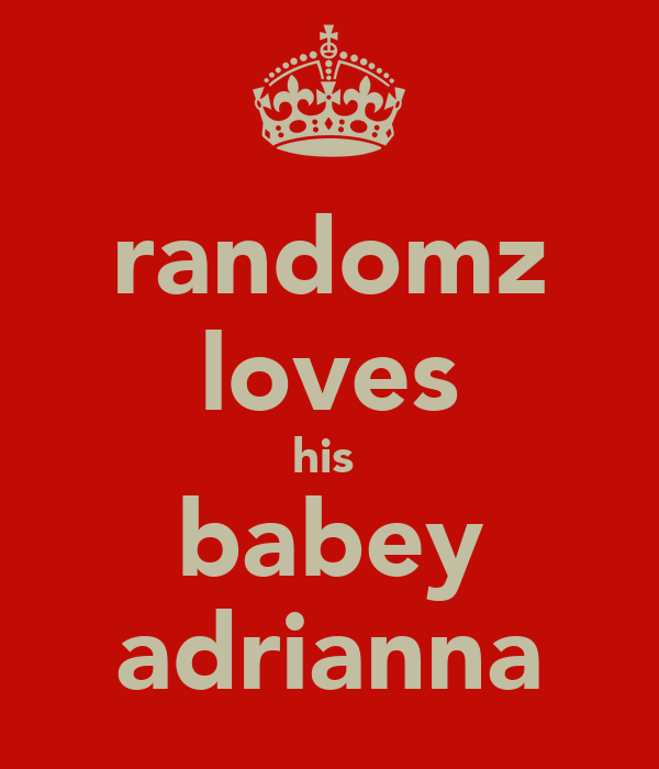 randomz loves his  babey adrianna