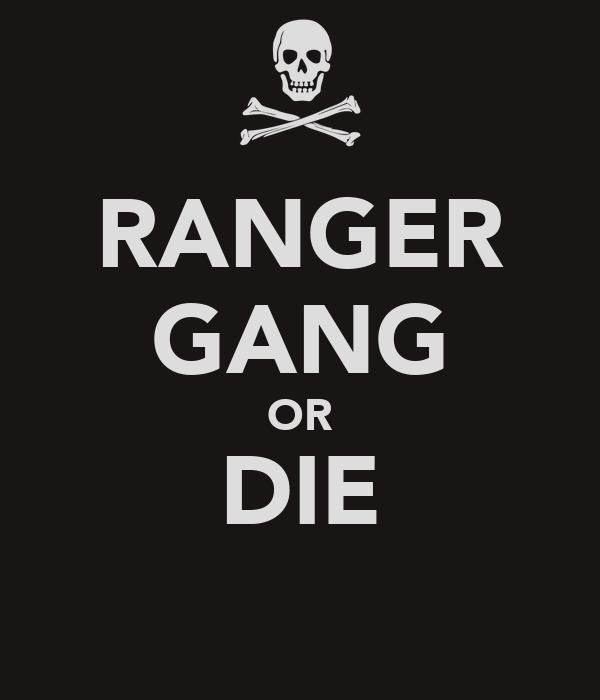 RANGER GANG OR DIE