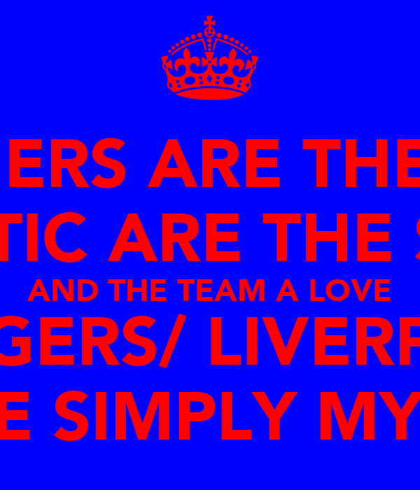 RANGERS ARE THE BEST CELTIC ARE THE SHIT AND THE TEAM A LOVE RANGERS/ LIVERPOOL THERE SIMPLY MY BEST