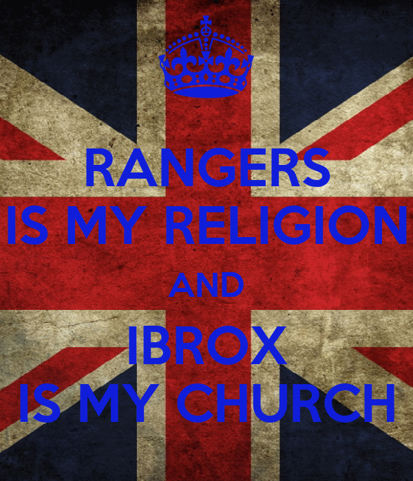RANGERS IS MY RELIGION AND IBROX IS MY CHURCH