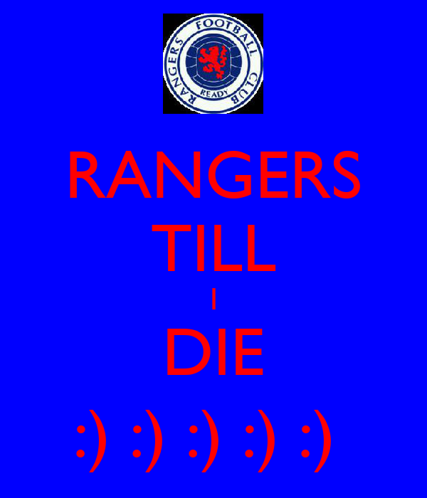 RANGERS TILL I DIE :) :) :) :) :)