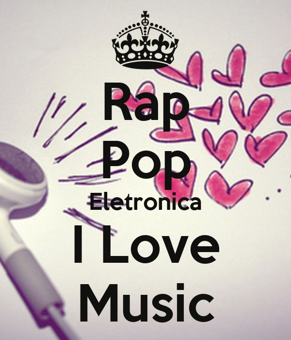 Rap Pop Eletronica I Love Music