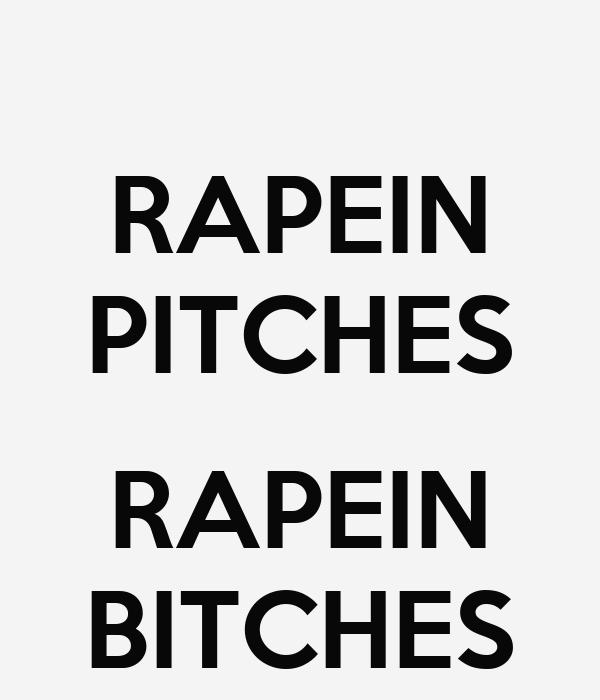 RAPEIN PITCHES  RAPEIN BITCHES