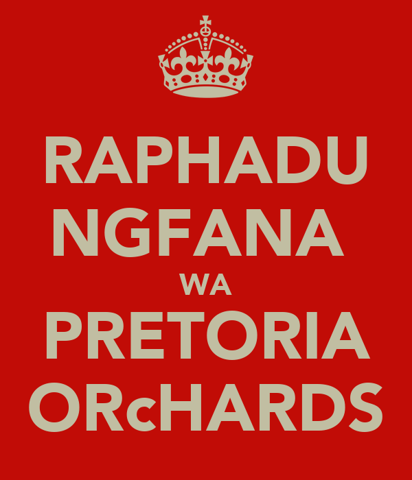 RAPHADU NGFANA  WA PRETORIA ORcHARDS