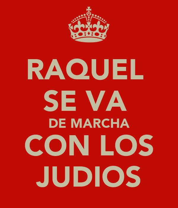 RAQUEL  SE VA  DE MARCHA CON LOS JUDIOS