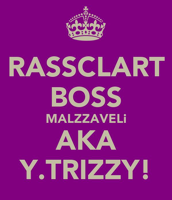 RASSCLART BOSS MALZZAVELi AKA Y.TRIZZY!