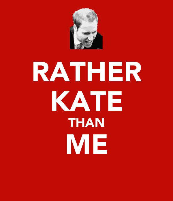 RATHER KATE THAN ME