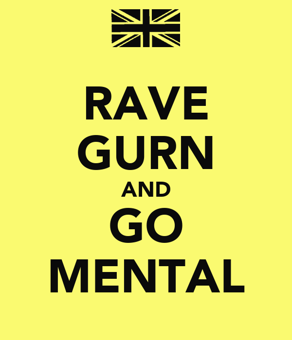RAVE GURN AND GO MENTAL