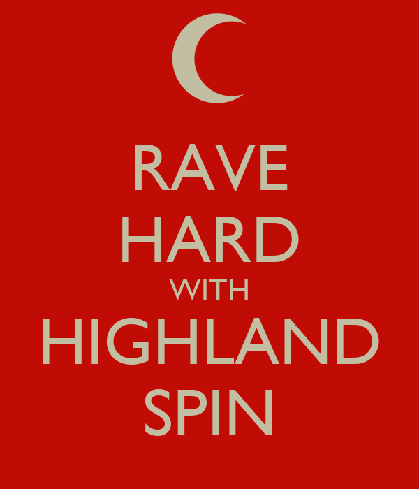 RAVE HARD WITH HIGHLAND SPIN