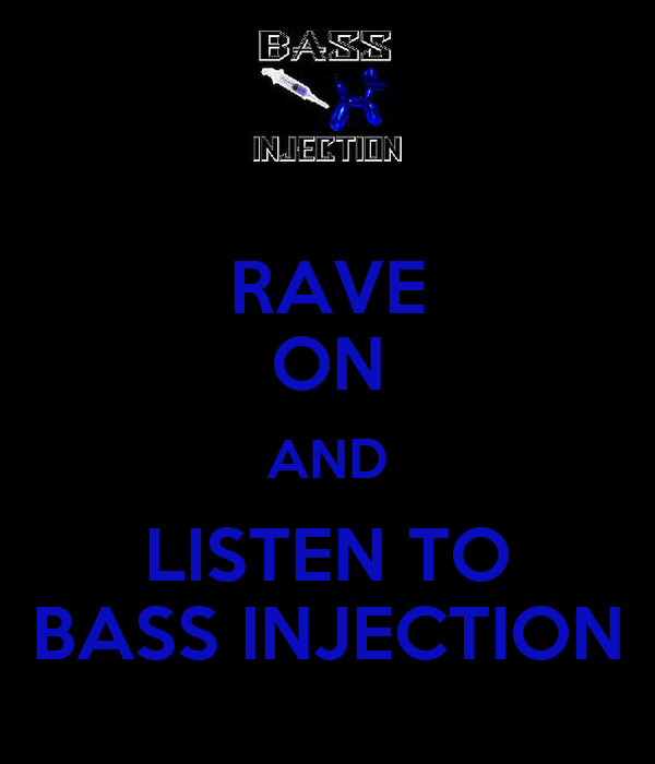 RAVE ON AND LISTEN TO BASS INJECTION