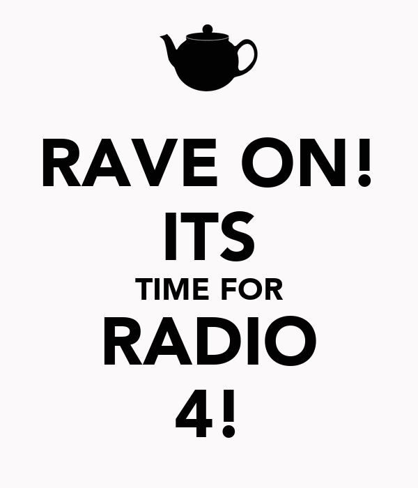 RAVE ON! ITS TIME FOR RADIO 4!