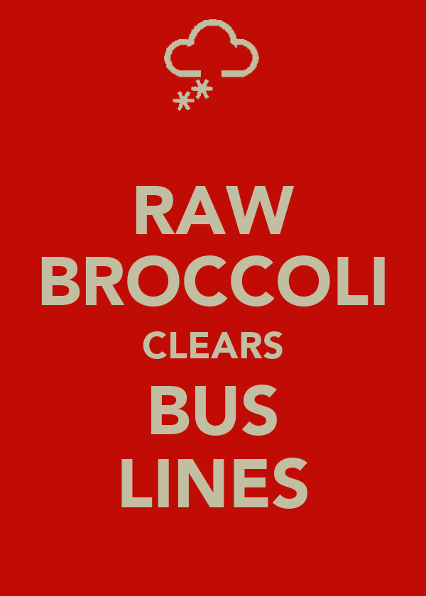 RAW BROCCOLI CLEARS BUS LINES