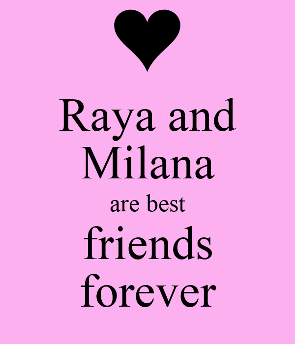 Raya and Milana are best friends forever