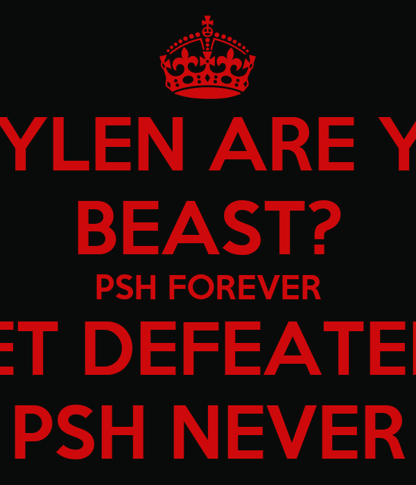 RAYLEN ARE YOU BEAST? PSH FOREVER GET DEFEATED? PSH NEVER