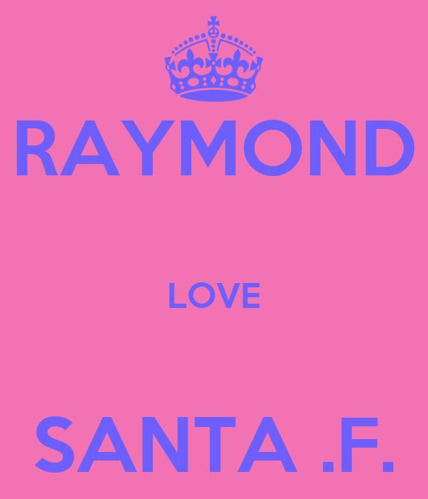 RAYMOND  LOVE  SANTA .F.