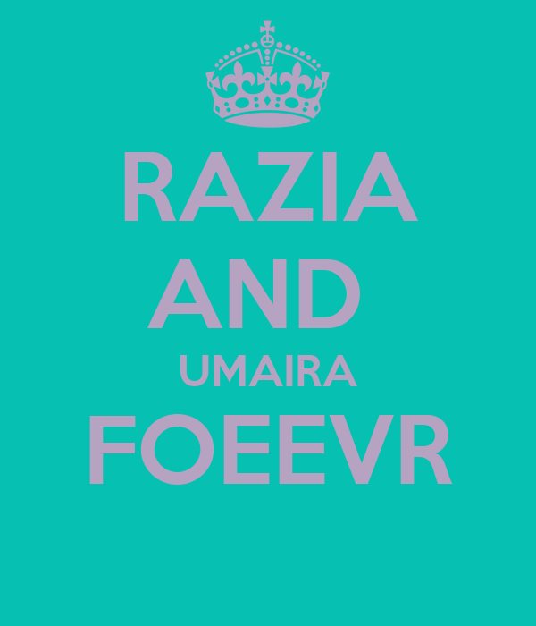 RAZIA AND  UMAIRA FOEEVR