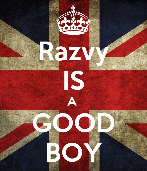 Razvy IS A  GOOD BOY