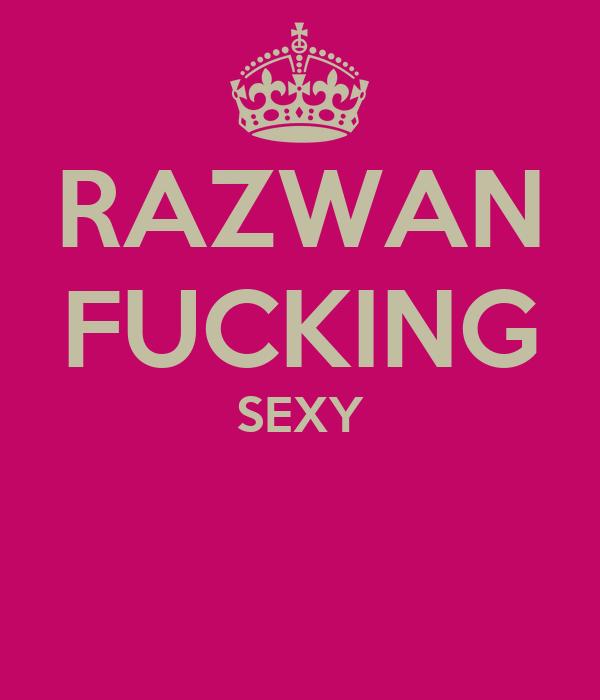 RAZWAN FUCKING SEXY