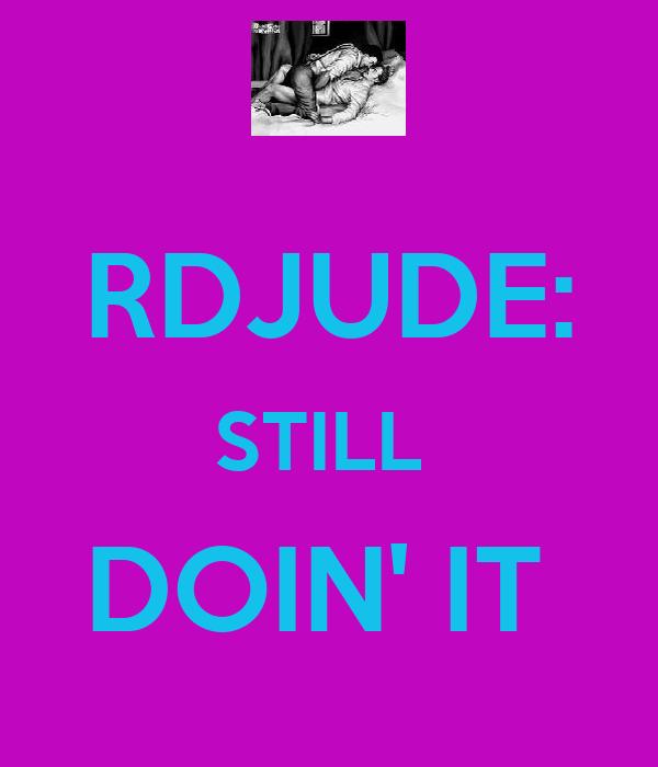 RDJUDE: STILL  DOIN' IT