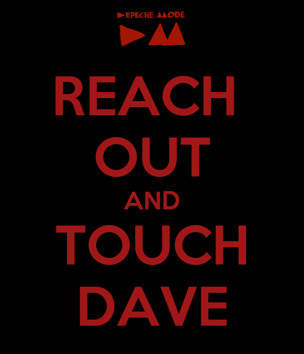 REACH  OUT AND TOUCH DAVE