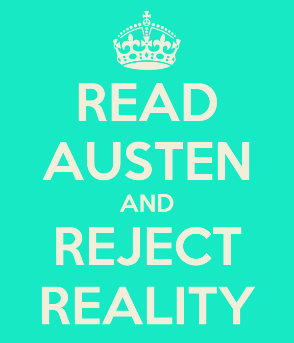 READ AUSTEN AND REJECT REALITY