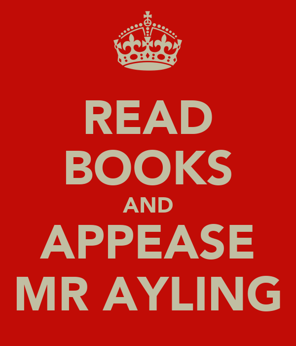 READ BOOKS AND APPEASE MR AYLING