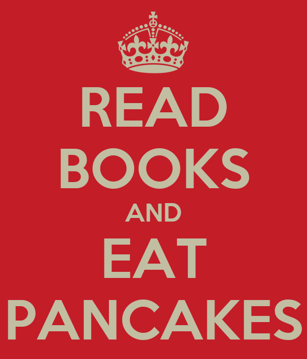 READ BOOKS AND EAT PANCAKES