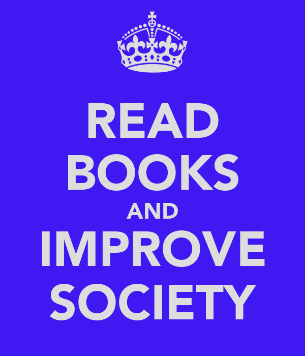 READ BOOKS AND IMPROVE SOCIETY