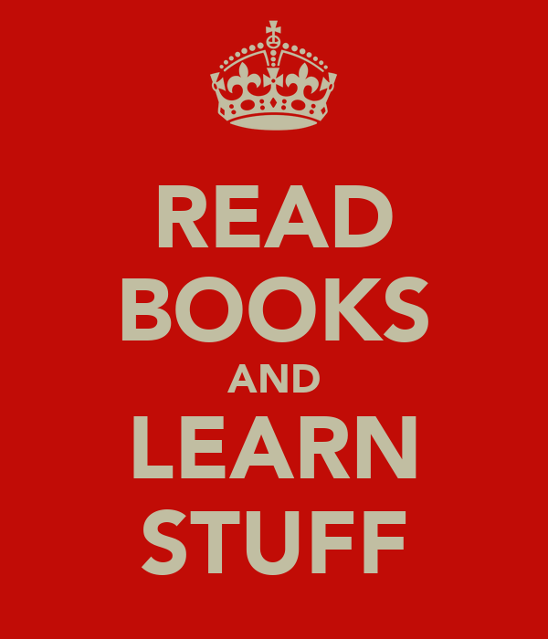 READ BOOKS AND LEARN STUFF