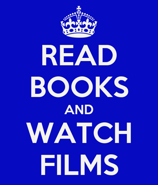 READ BOOKS AND WATCH FILMS