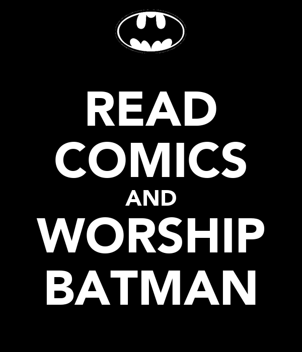 READ COMICS AND WORSHIP BATMAN