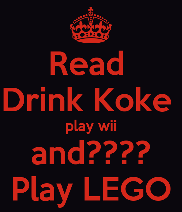 Read  Drink Koke  play wii and???? Play LEGO