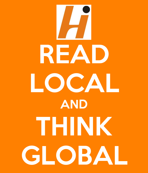 READ LOCAL AND THINK GLOBAL